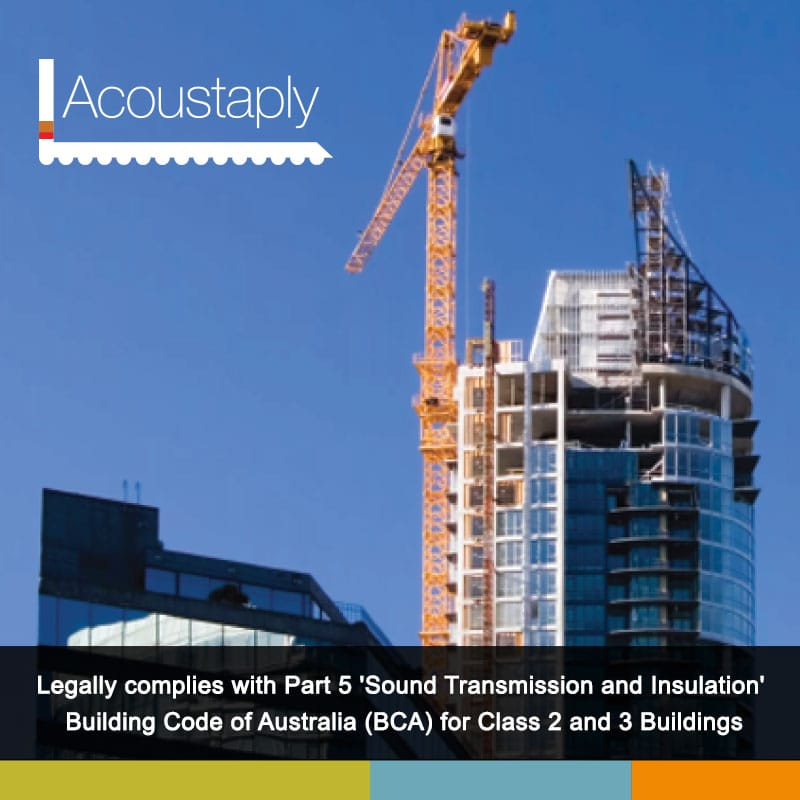 Compliant with Part F5 'Sound Transmission and Insulation' Building Code of Australia (BCA) for Class 2 and 3 buildings